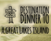 Great Lakes Learning: Plan a destination dinner on a Great Lakes island