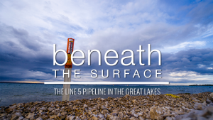 Beneath the Surface - the Line 5 Pipeline in the Great Lakes
