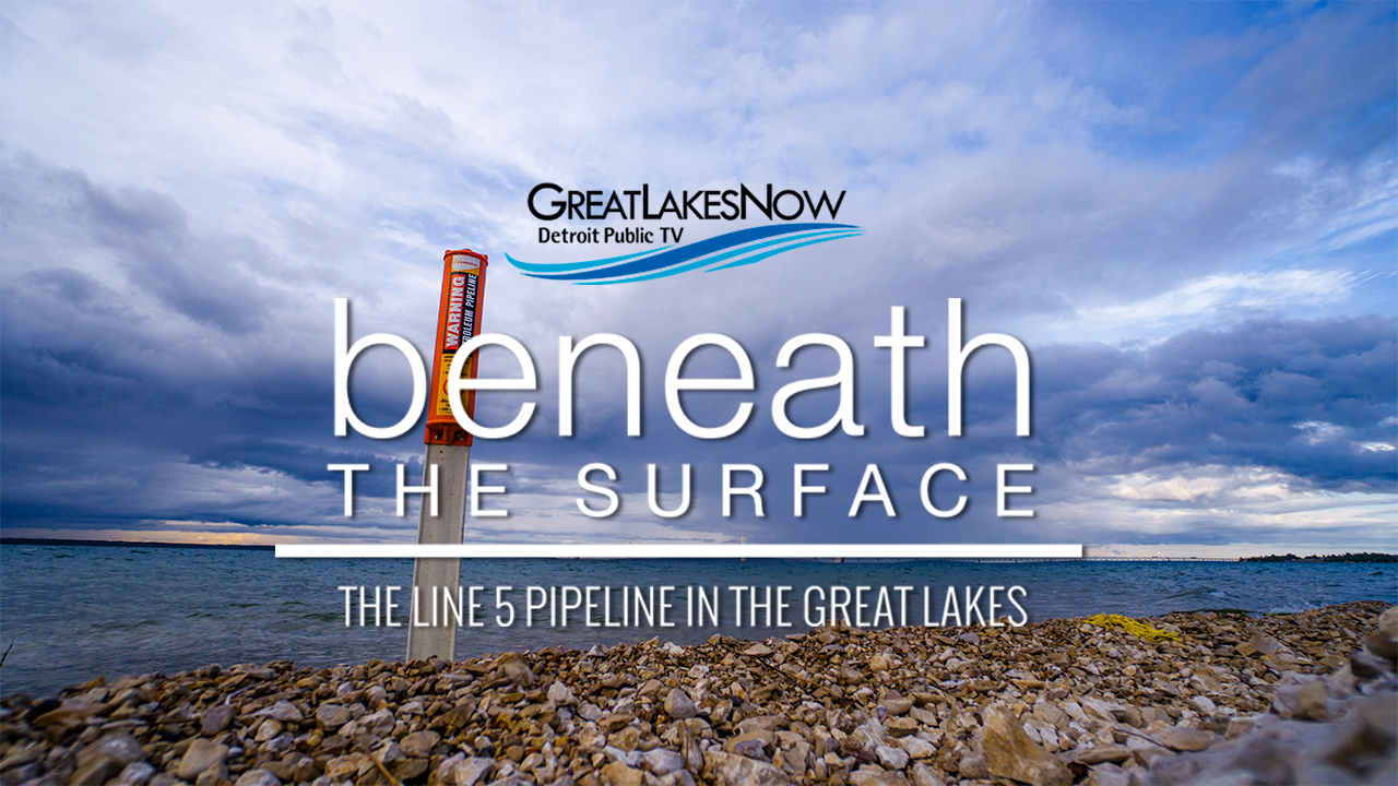Great Lakes Now and Detroit Public TV present Beneath the Surface: The Line 5 Pipeline in the Great Lakes